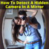 How To Detect Hidden Camera In Mirror