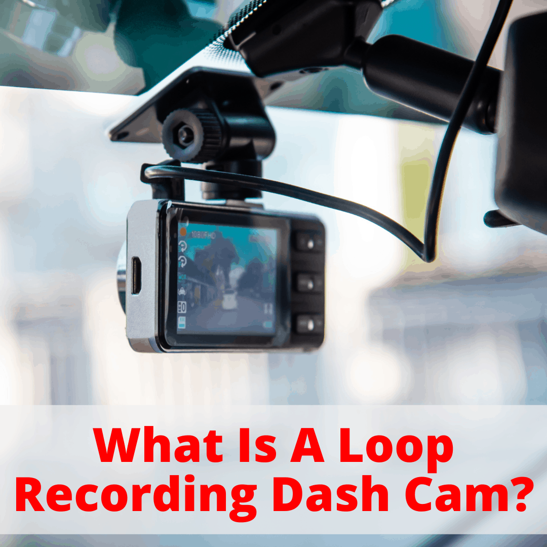 What Is A Loop Recording Dash Cam