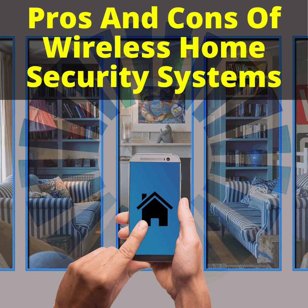 Pros And Cons Of Wireless Home Security Systems
