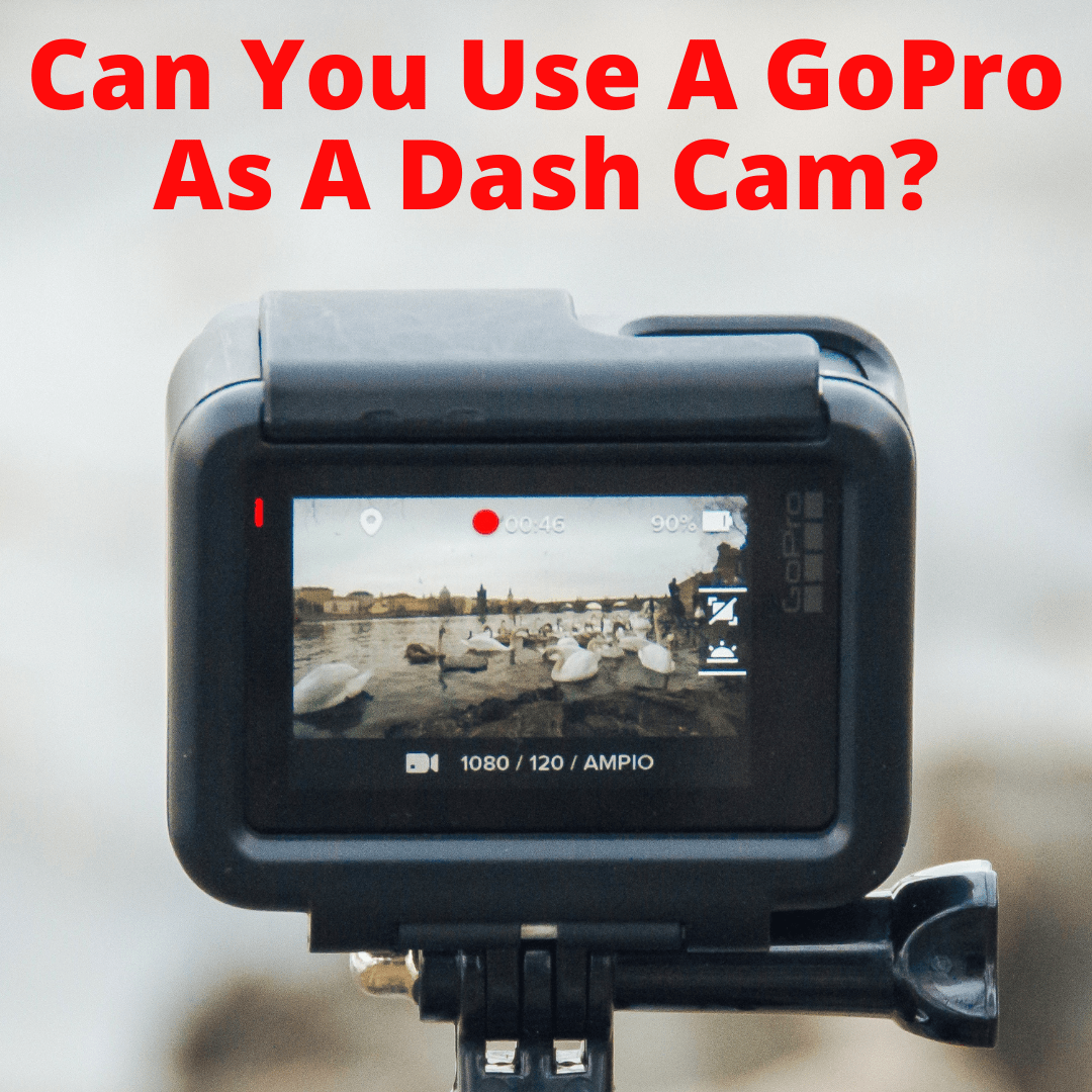 Can You Use A GoPro As A Dash Cam
