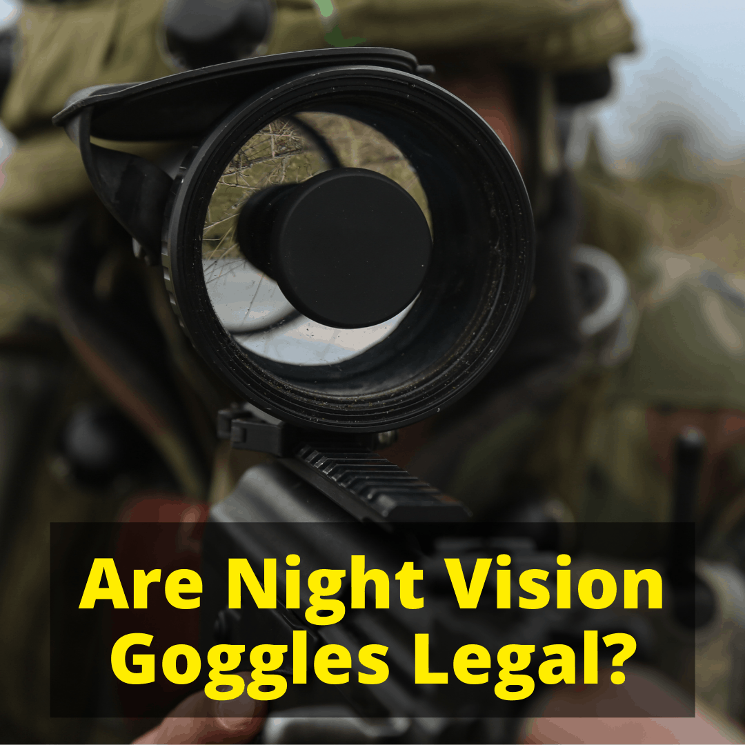 Are Night Vision Goggles Legal