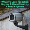 What To Look For When Buying A Home Security Camera System