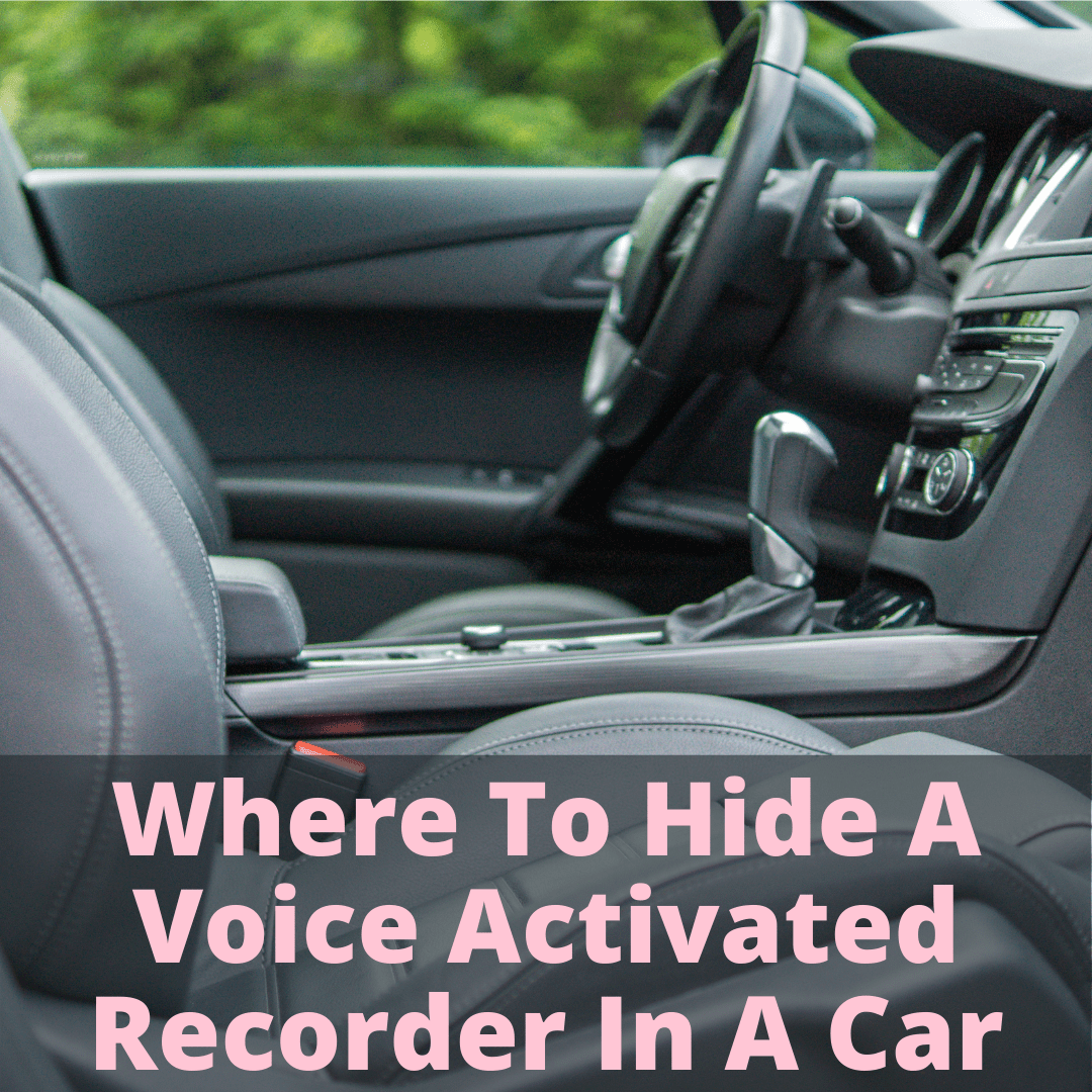 Where To Hide A Voice Activated Recorder In A Car