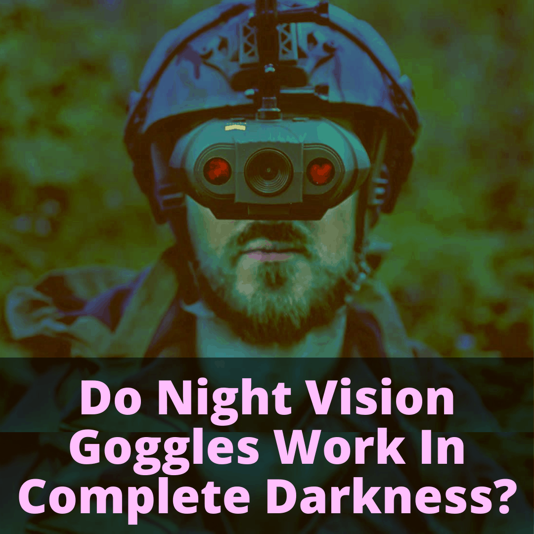 Do Night Vision Goggles Work In Complete Darkness