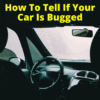 How To Tell If Your Car Is Bugged