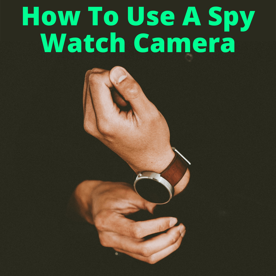 How To Use A Spy Watch Camera