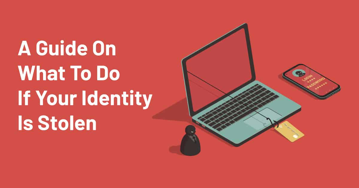 A Guide on What to Do If Your Identity Is Stolen