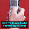 How To Block Audio Recording Devices