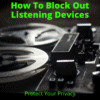 How To Block Out Listening Devices
