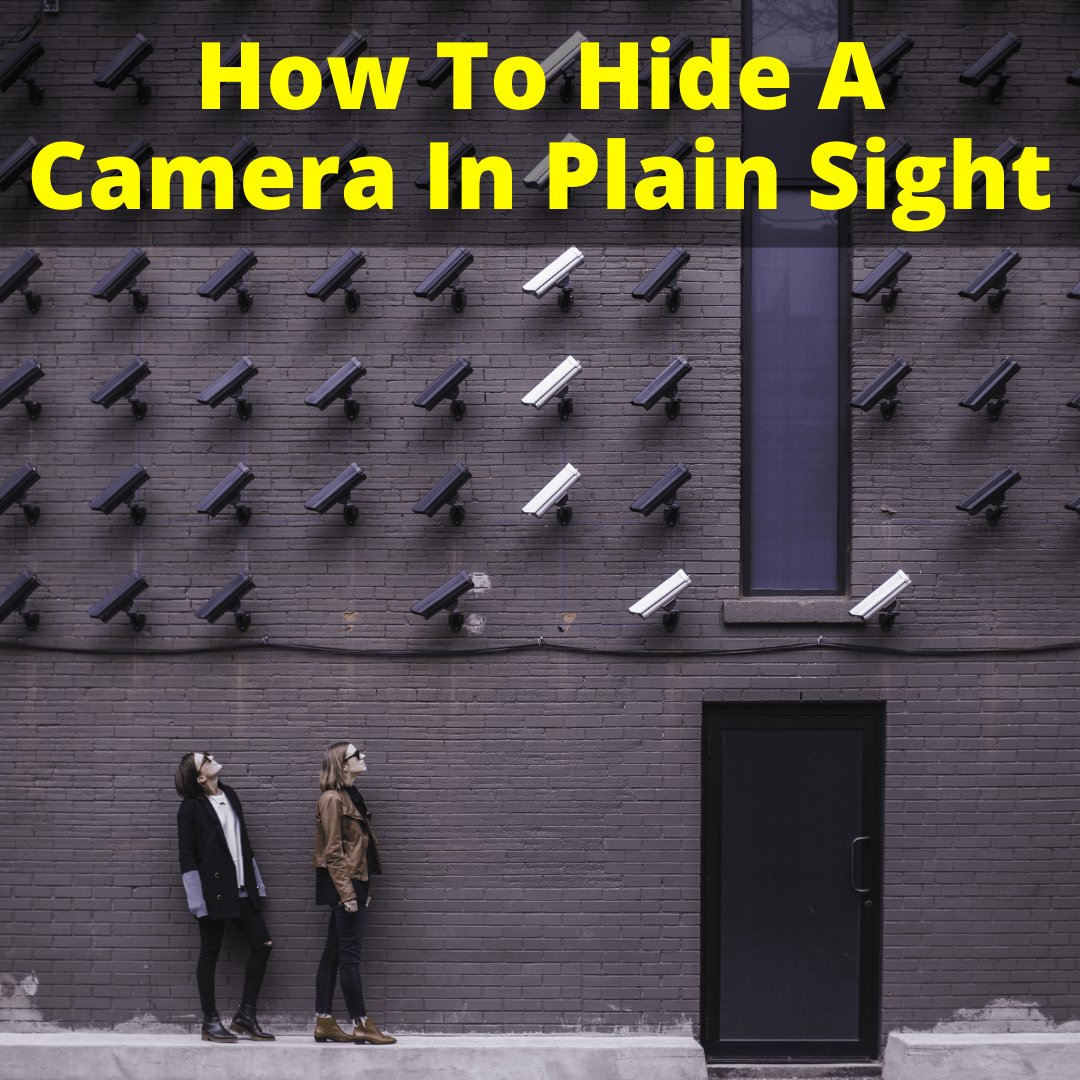 How To Hide A Camera In Plain Sight