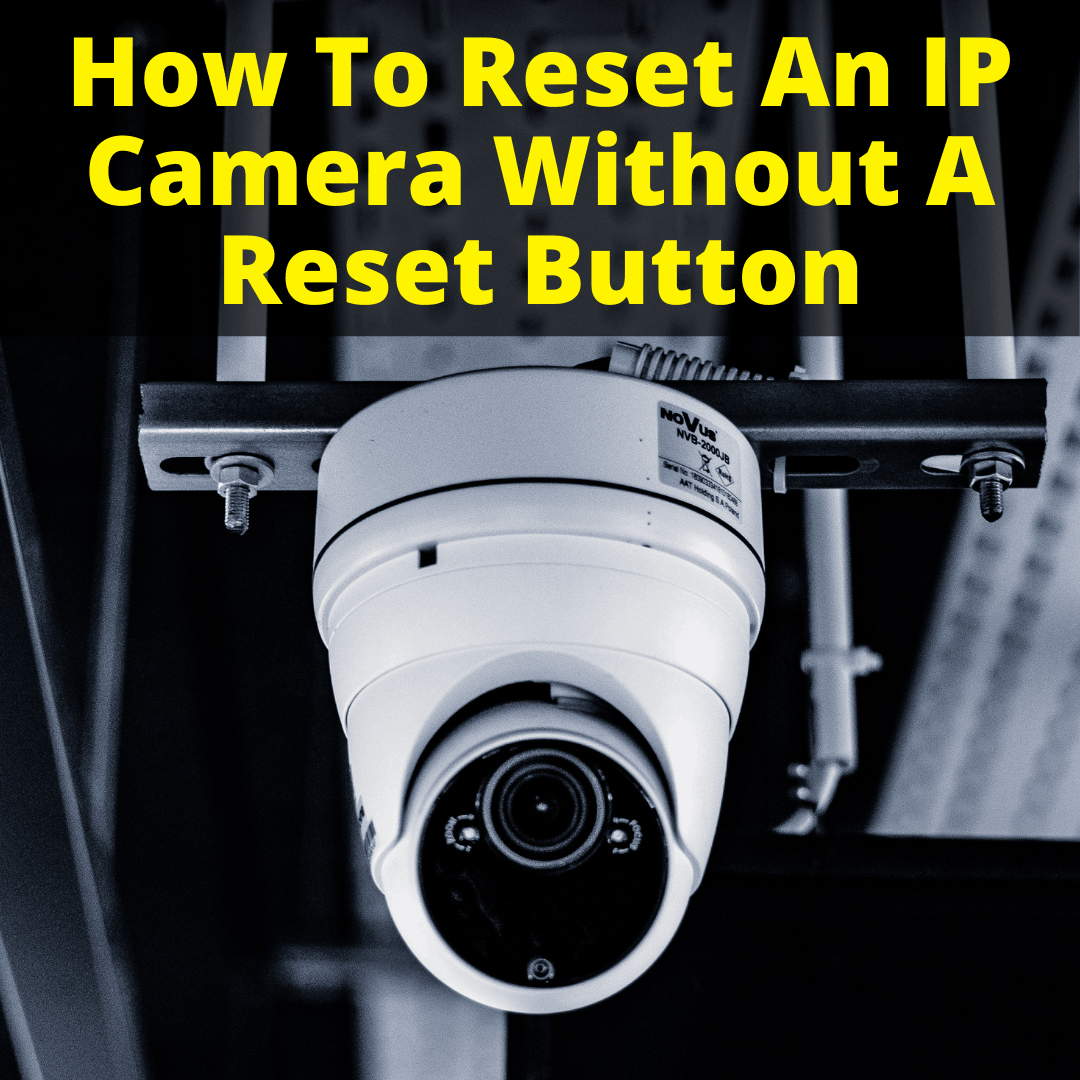 How To Reset IP Camera Without Reset Button