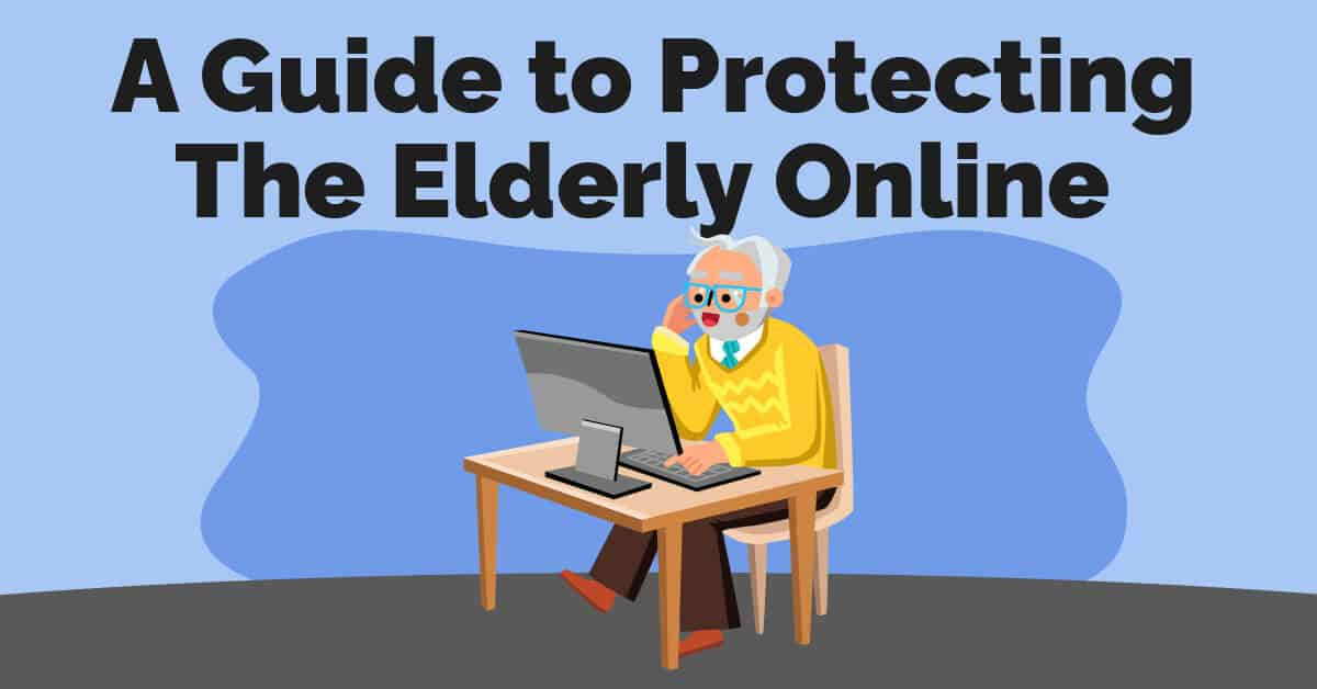 Guide to Protecting The Elderly Online